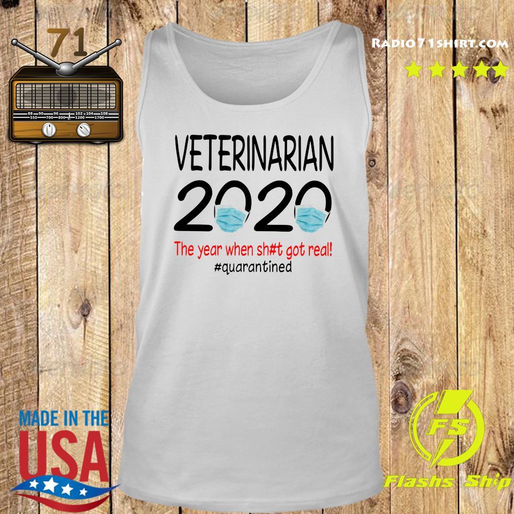 Veterinarian 2020 The Year When Shit Got Real Quarantined Shirt Tank top