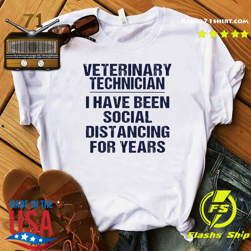 Veterinary Technician I Have Been Social Distancing For Years Shirt