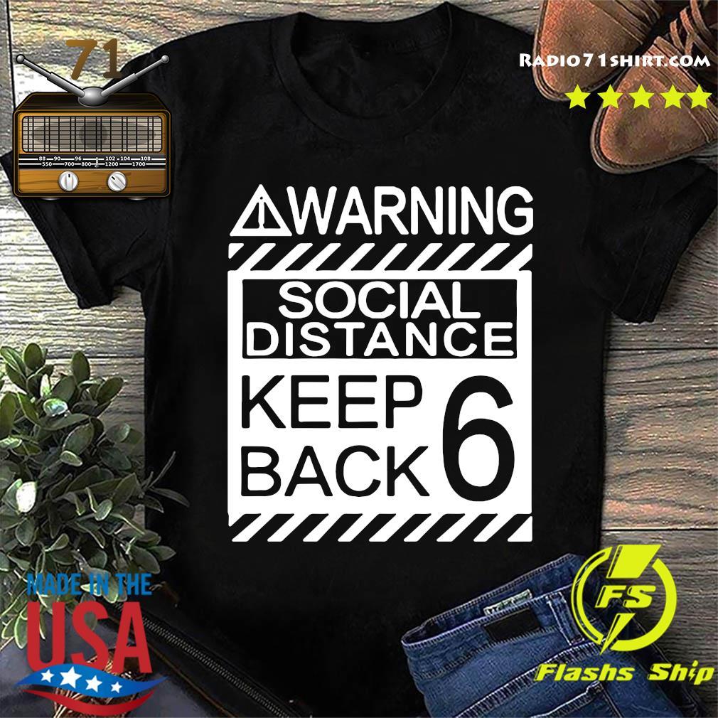 Warning Social Distancing Keep Back 6 Shirt