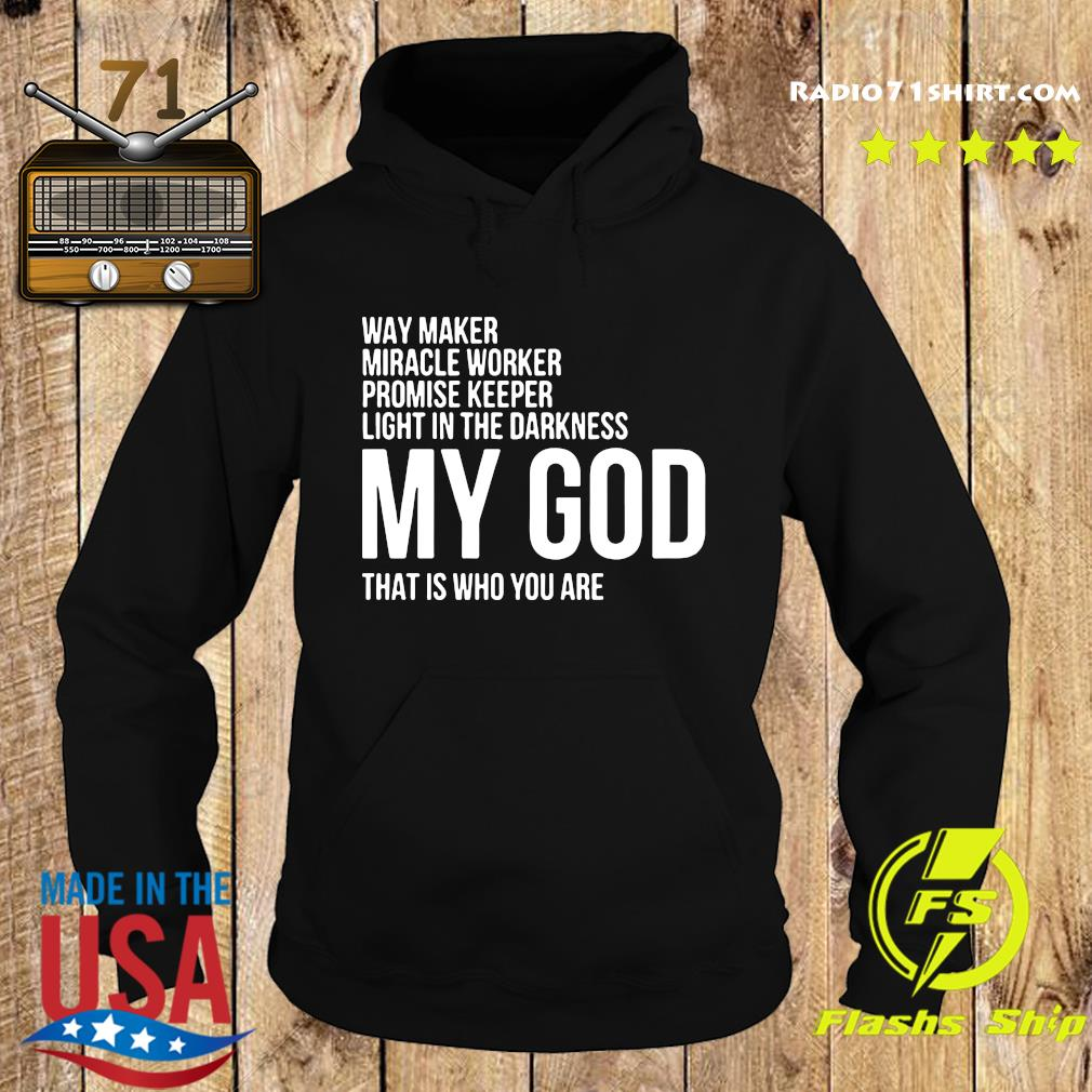 Way Maker Miracle Worker Promise Keeper Light In The Darkness My God That Is Who You Are Shirt Hoodie