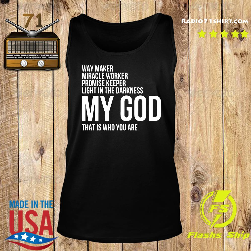Way Maker Miracle Worker Promise Keeper Light In The Darkness My God That Is Who You Are Shirt Tank top