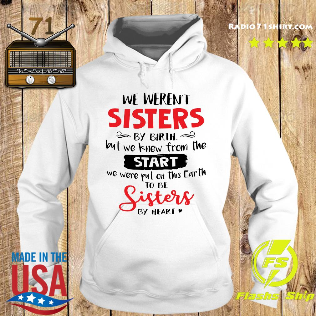 We Weren_t Sisters By Birth But We Knew From The Start We Were Put On This Earth To Be Sisters By Heart Shirt Hoodie