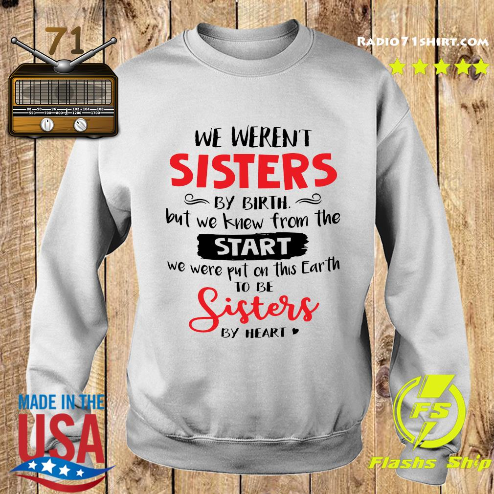 We Weren_t Sisters By Birth But We Knew From The Start We Were Put On This Earth To Be Sisters By Heart Shirt Sweater