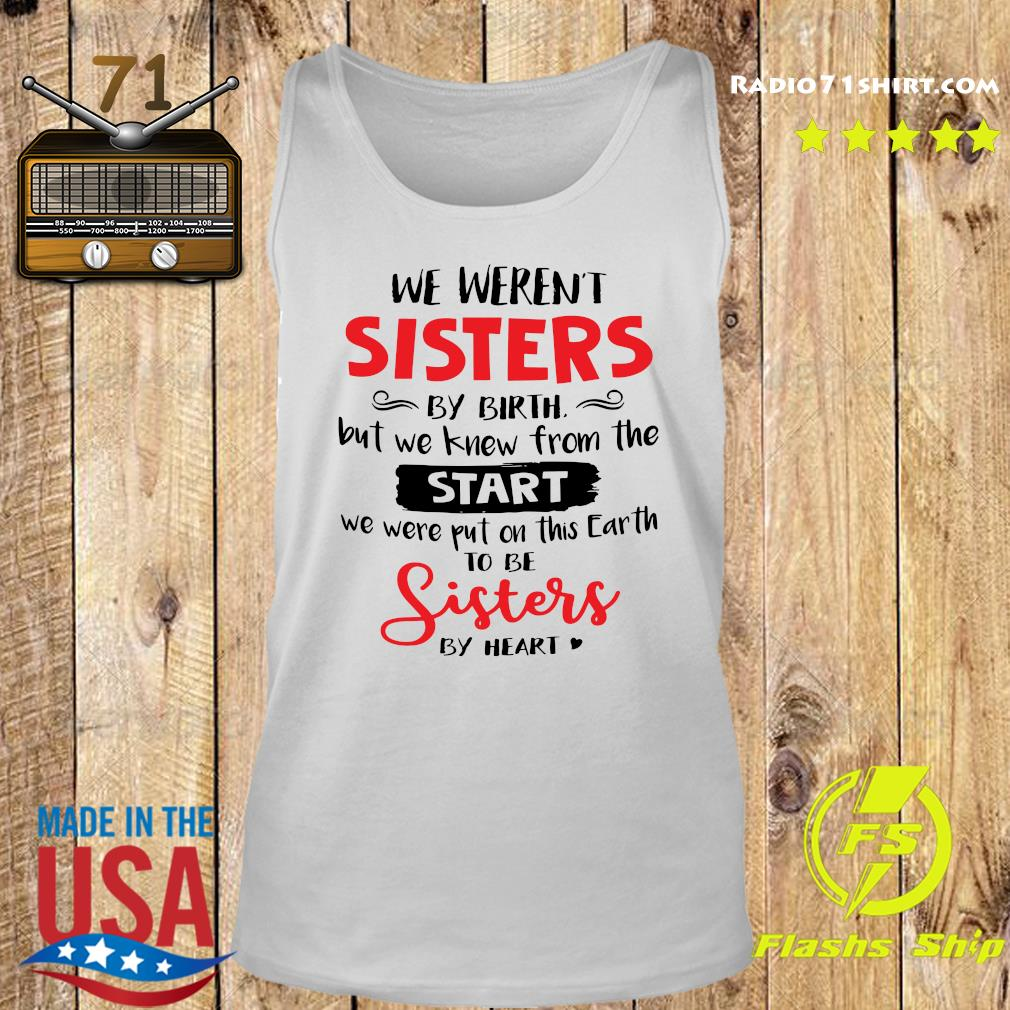 We Weren_t Sisters By Birth But We Knew From The Start We Were Put On This Earth To Be Sisters By Heart Shirt Tank top