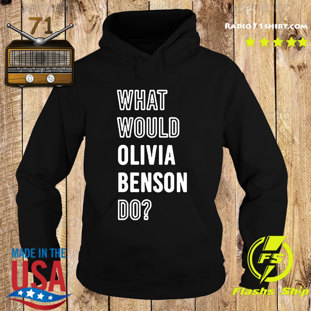 What Would Olivia Benson Do Shirt Hoodie