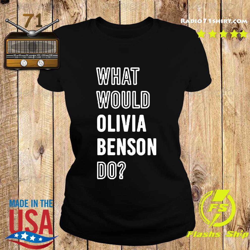 What Would Olivia Benson Do Shirt Ladies tee