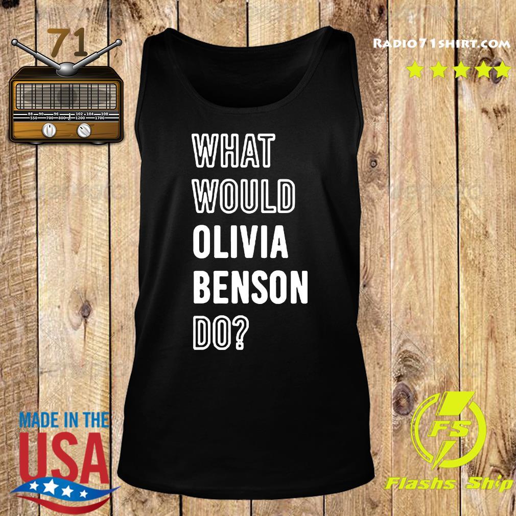 What Would Olivia Benson Do Shirt Tank top