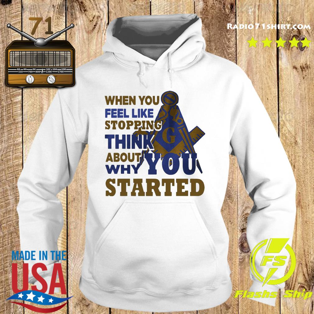 When You Feel Like Stopping Think About Why You Started Shirt Hoodie