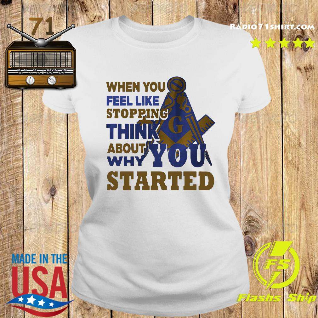 When You Feel Like Stopping Think About Why You Started Shirt Ladies tee