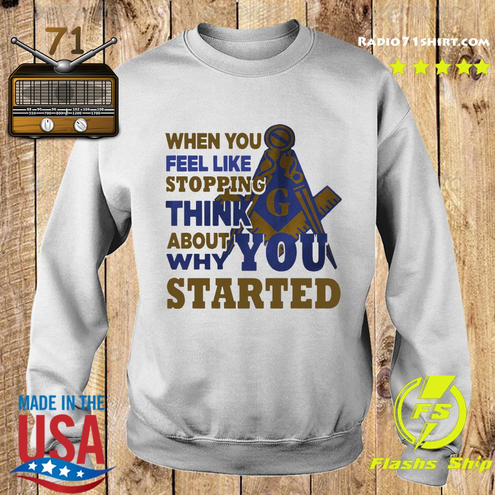 When You Feel Like Stopping Think About Why You Started Shirt Sweater
