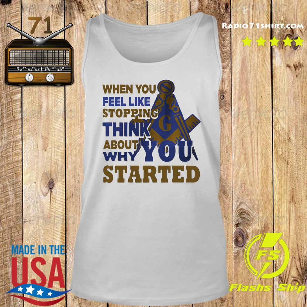 When You Feel Like Stopping Think About Why You Started Shirt Tank top