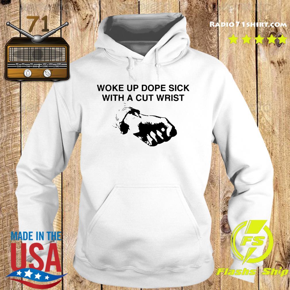 Woke Up Dope Sick With A Cut Wrist Shirt Hoodie