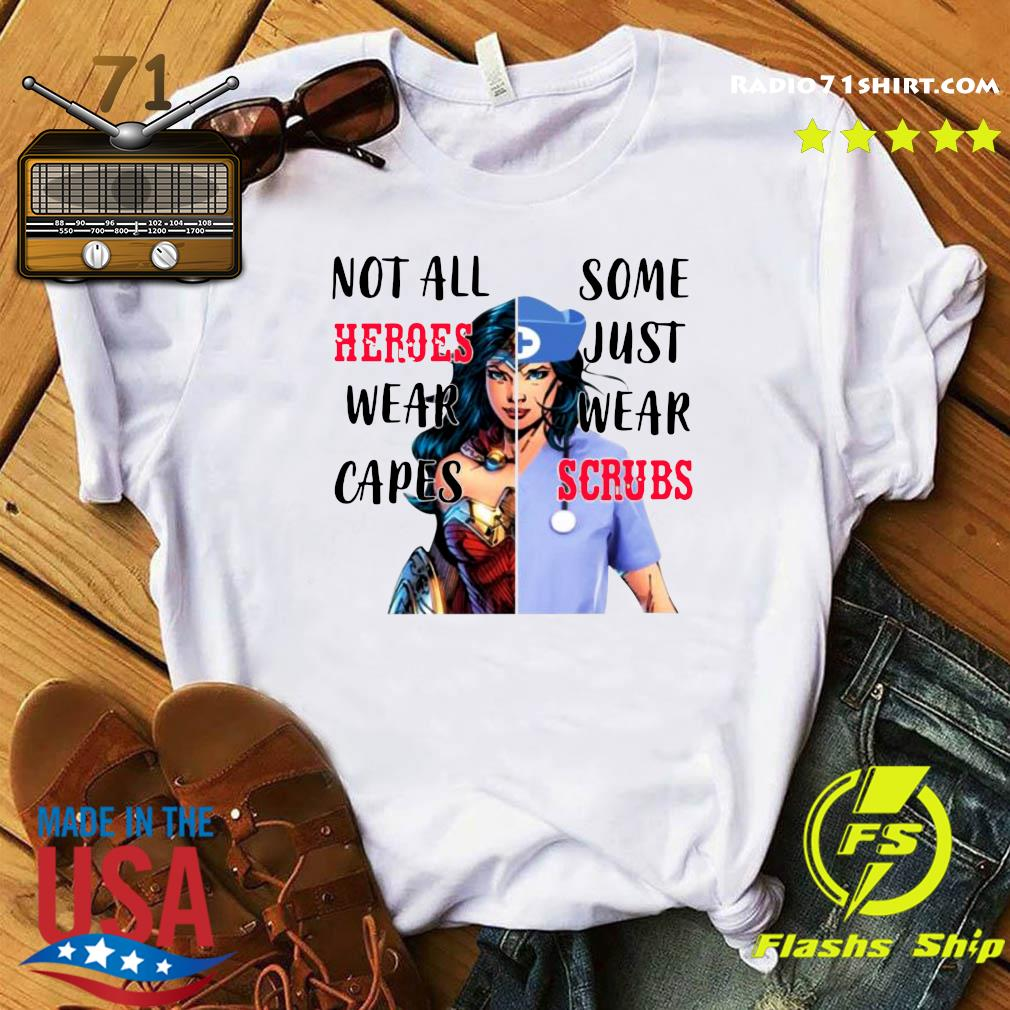 Wonder Woman And Nurse Not All Heroes Wear Capes Some Just Wear Scrubs Shirt