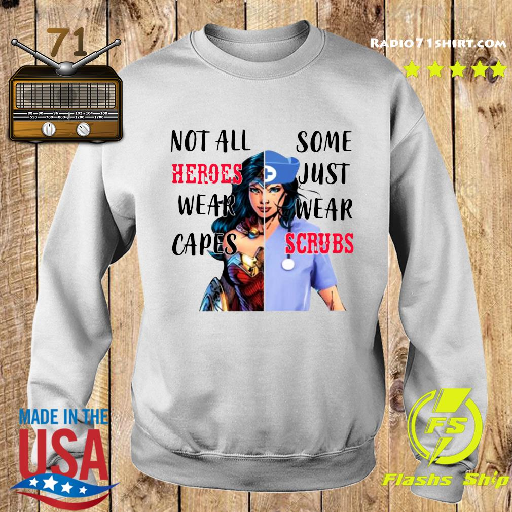Wonder Woman And Nurse Not All Heroes Wear Capes Some Just Wear Scrubs Shirt Sweater