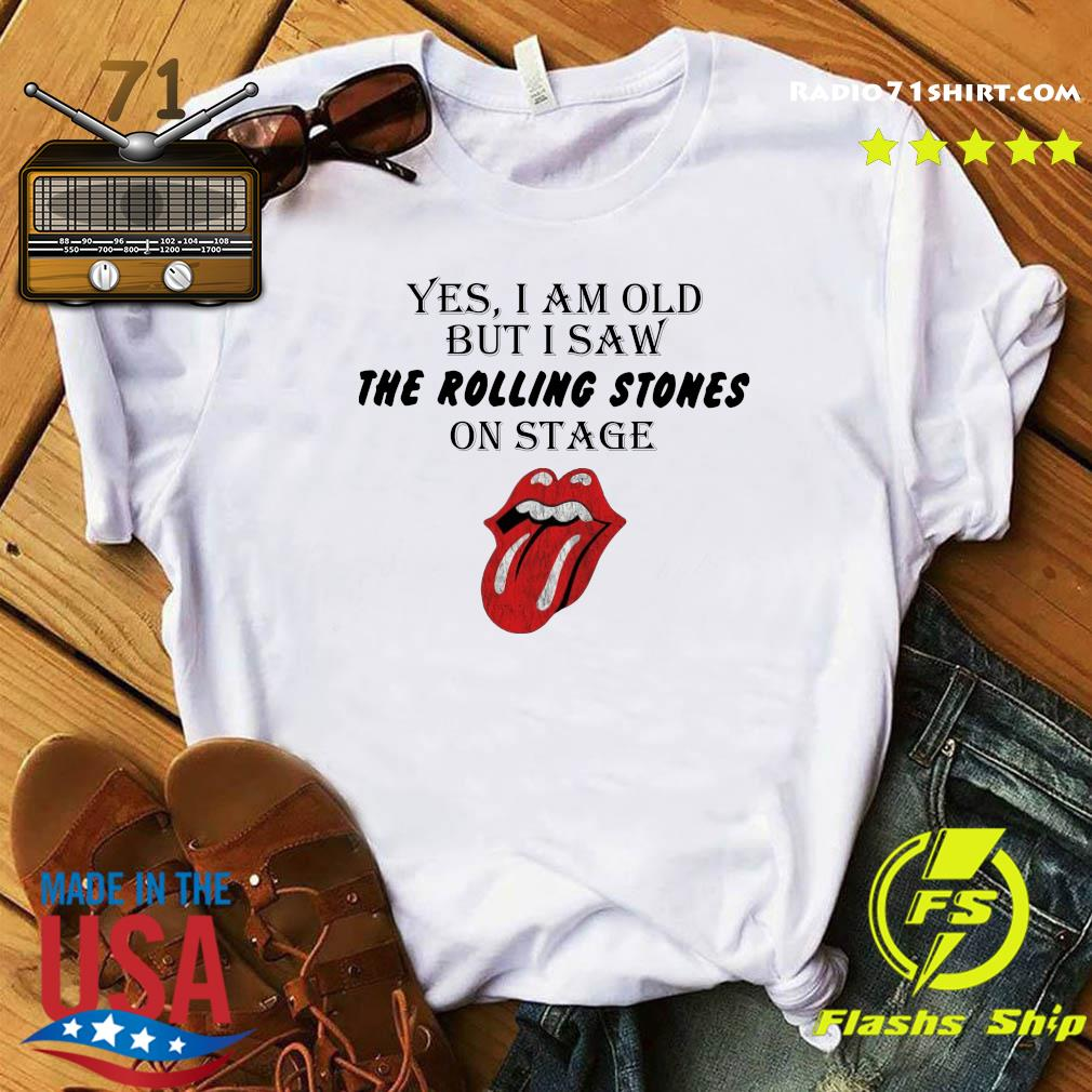 Yes I Am Old But I Saw The Rolling Stones On Stage Shirt