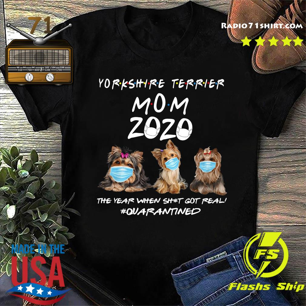 Yorkshire Terrier Mom 2020 The Year When Shit Got Real Quarantined Shirt
