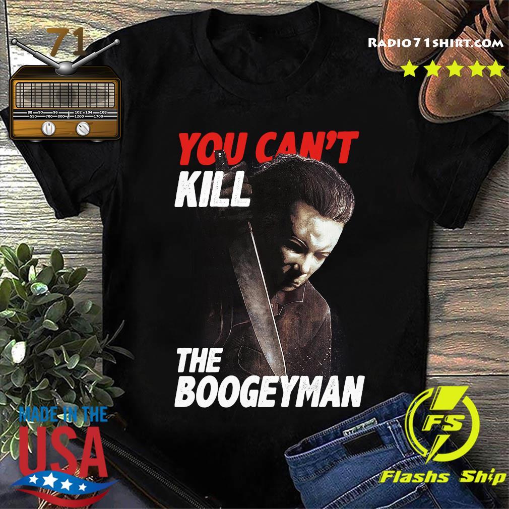 You Can't Kill The Boogeyman Shirt