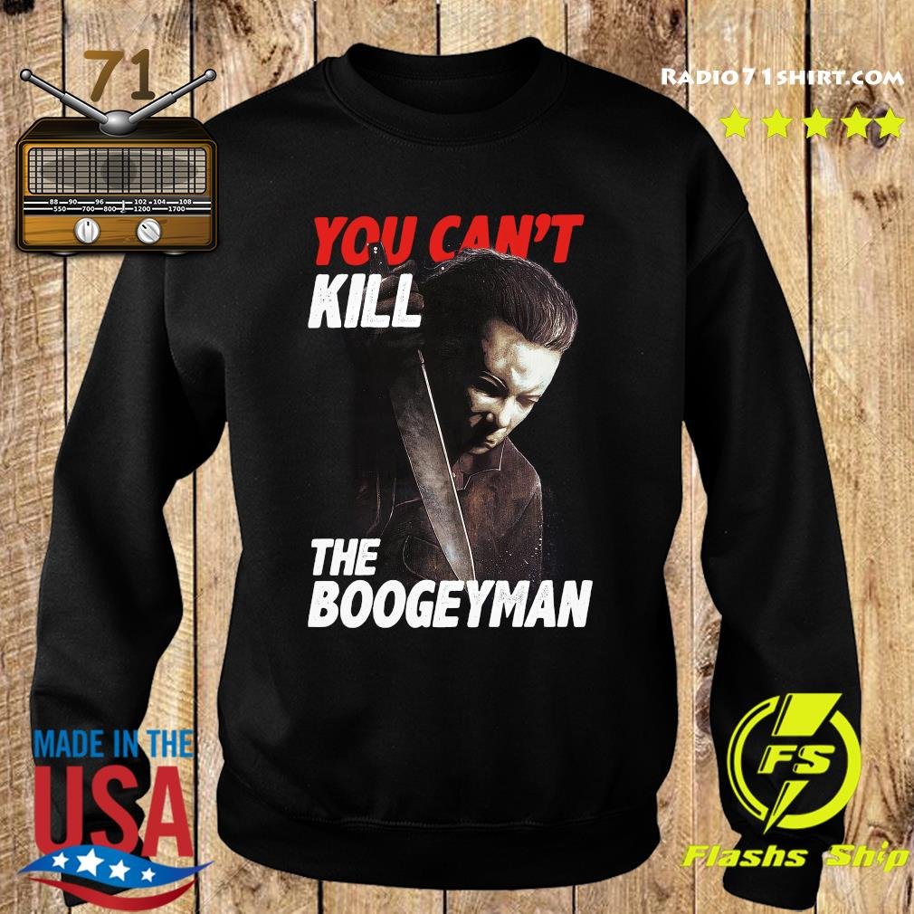 You Can't Kill The Boogeyman Shirt Sweater