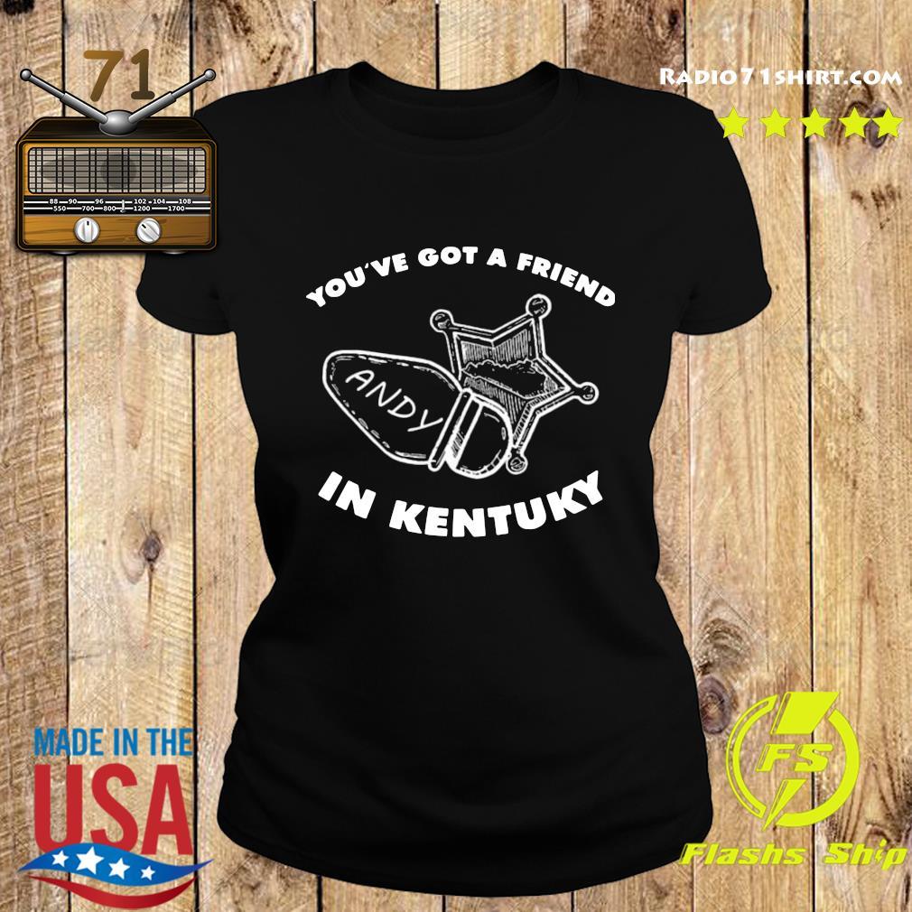 You've Got A Friend Andy In Kentucky Shirt Ladies tee
