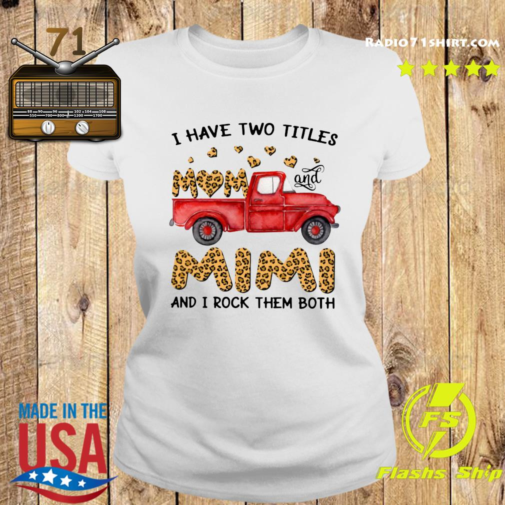 A Have Two Titles Mom And Mimi And I Rock Them Both Leopard Shirt Ladies tee