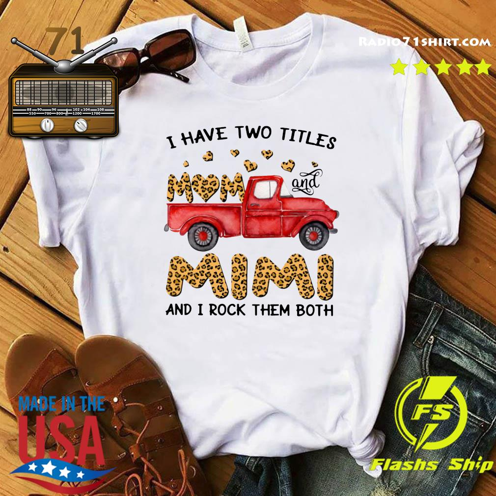 A Have Two Titles Mom And Mimi And I Rock Them Both Leopard Shirt