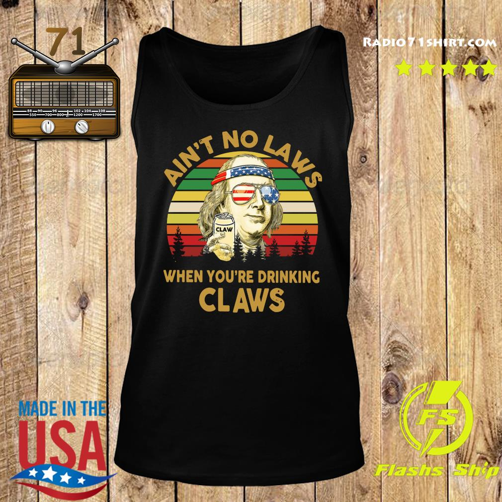 Ain't No Laws When You're Drinking Claws Vintage Shirt Tank top