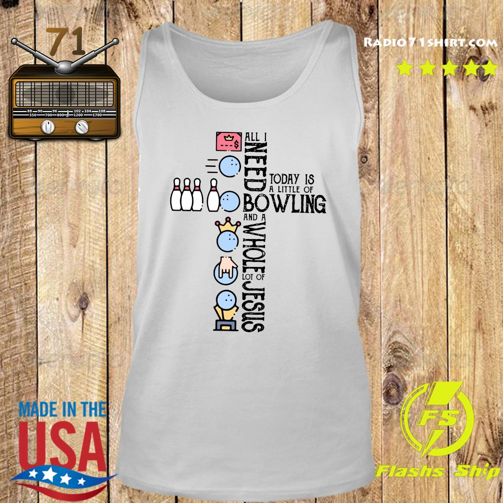 All Need Today Is A Little Of Bowling And A Whole Lot Of Jesus Shirt Tank top