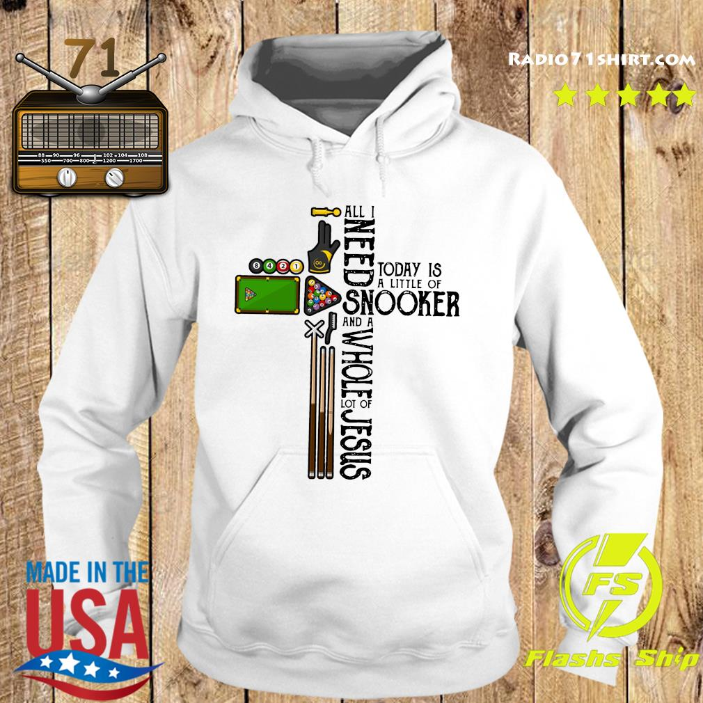 All Need Today Is A Little Of Snooker And A Whole Lot Of Jesus Shirt Hoodie