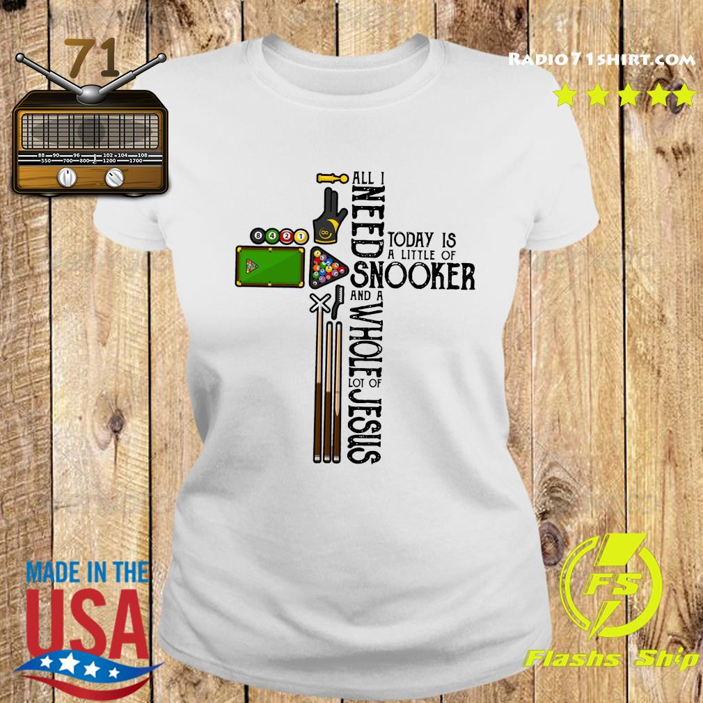 All Need Today Is A Little Of Snooker And A Whole Lot Of Jesus Shirt Ladies tee