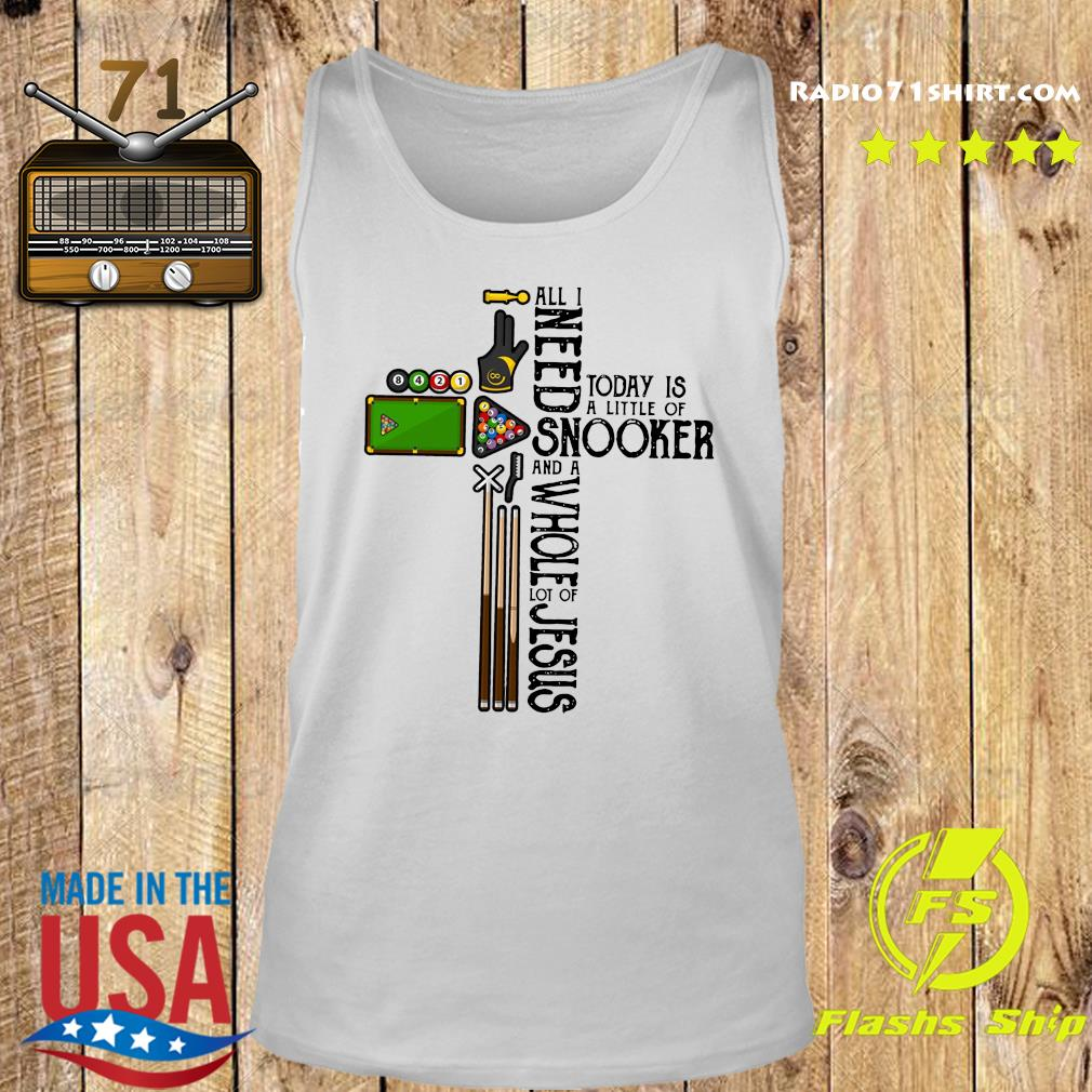 All Need Today Is A Little Of Snooker And A Whole Lot Of Jesus Shirt Tank top