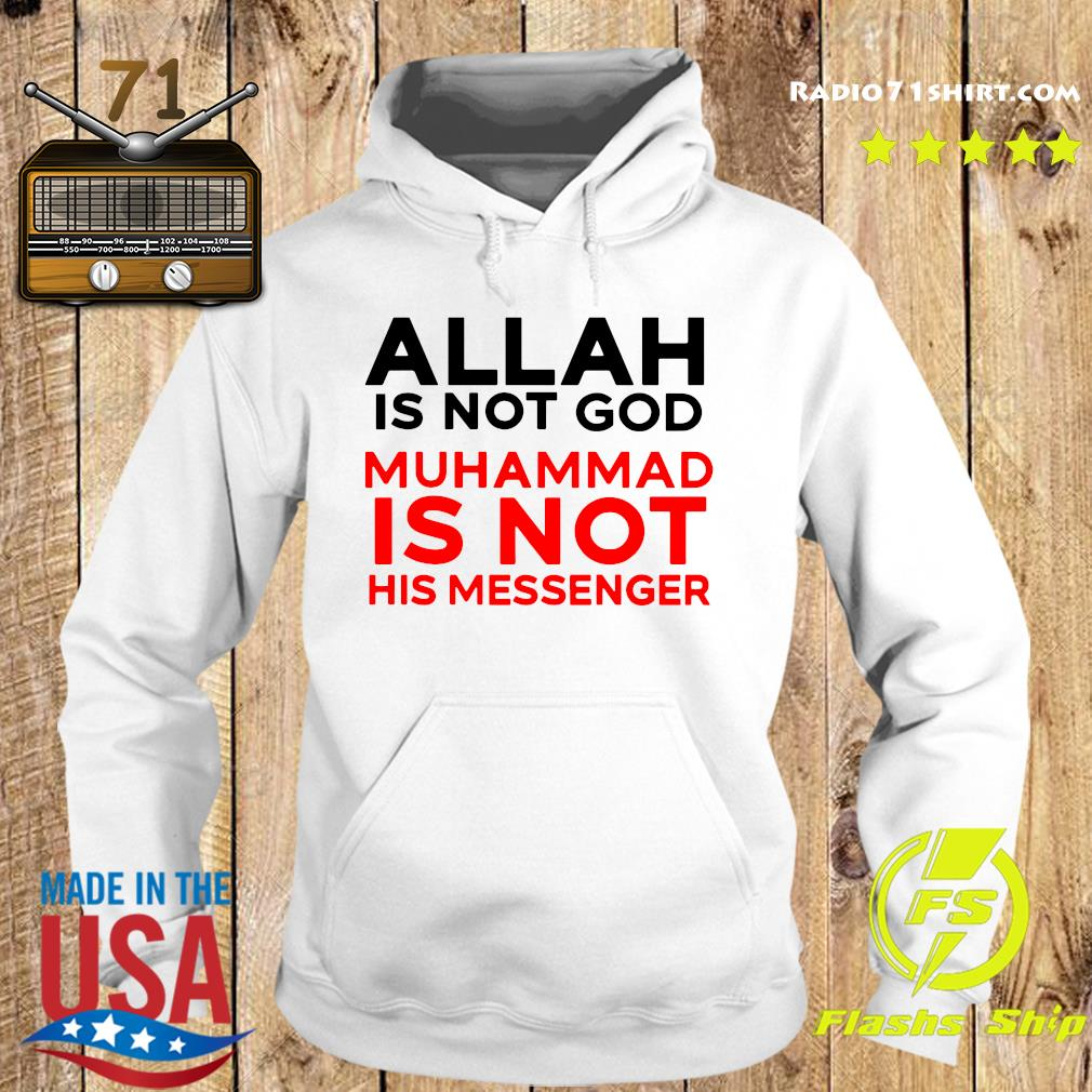 Allah Is Not God Muhammad Is Not His Messenger Shirt Hoodie