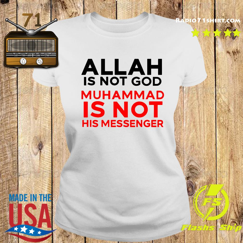 Allah Is Not God Muhammad Is Not His Messenger Shirt Ladies tee