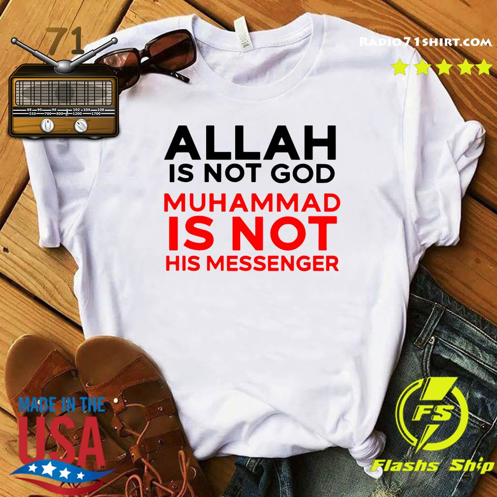 Allah Is Not God Muhammad Is Not His Messenger Shirt