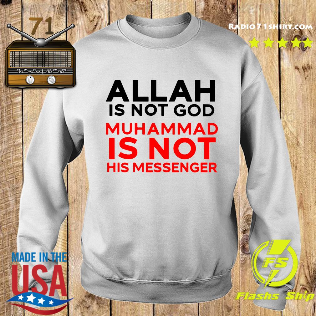 Allah Is Not God Muhammad Is Not His Messenger Shirt Sweater