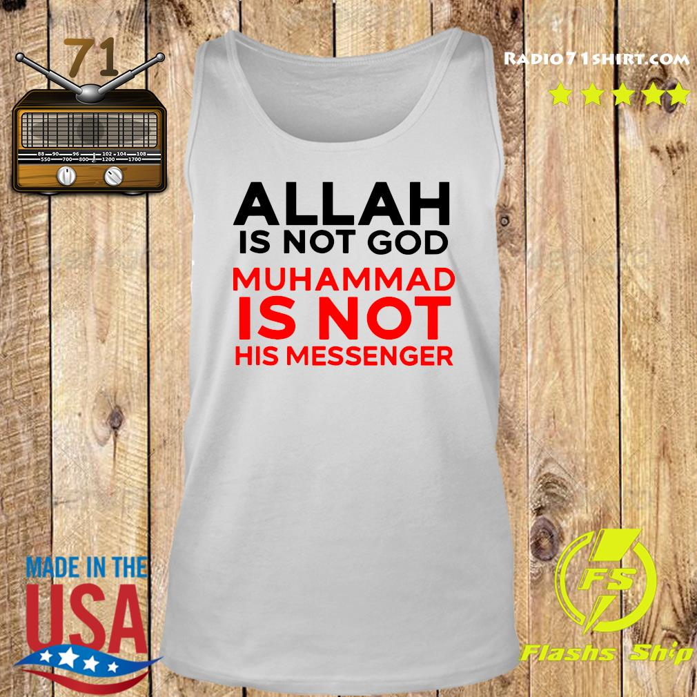 Allah Is Not God Muhammad Is Not His Messenger Shirt Tank top