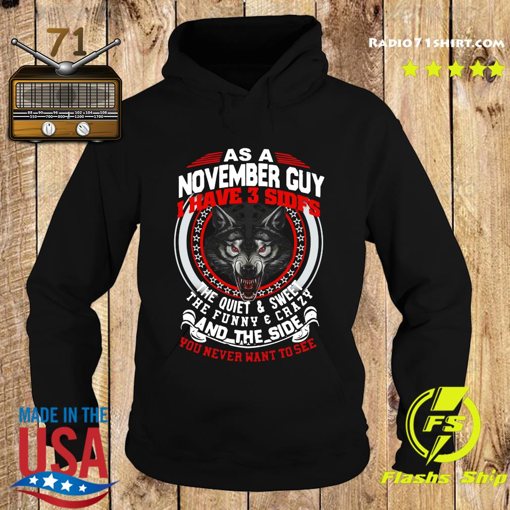 As A November Guy I Have 3 Sides The Quiet And Sweet The Funny And Crazy And The Side You Never Want To See Shirt Hoodie