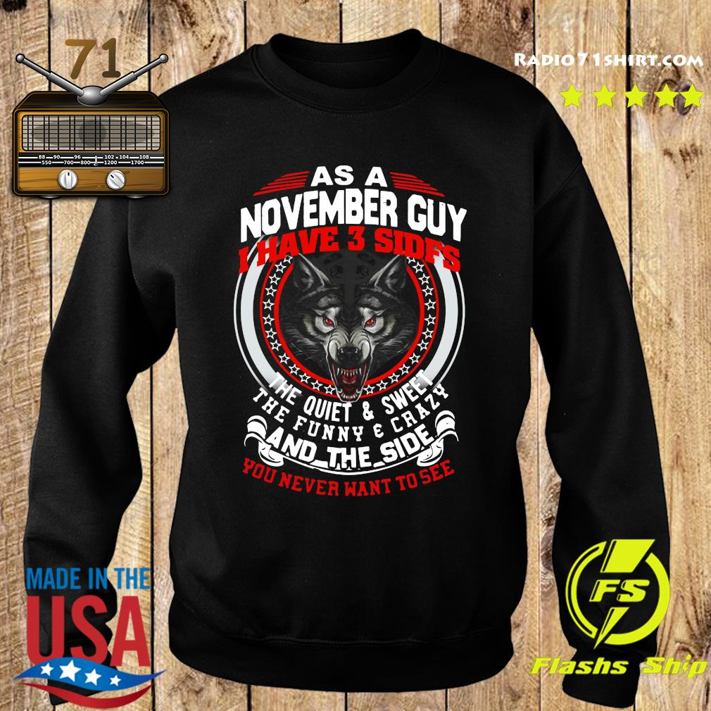As A November Guy I Have 3 Sides The Quiet And Sweet The Funny And Crazy And The Side You Never Want To See Shirt Sweater