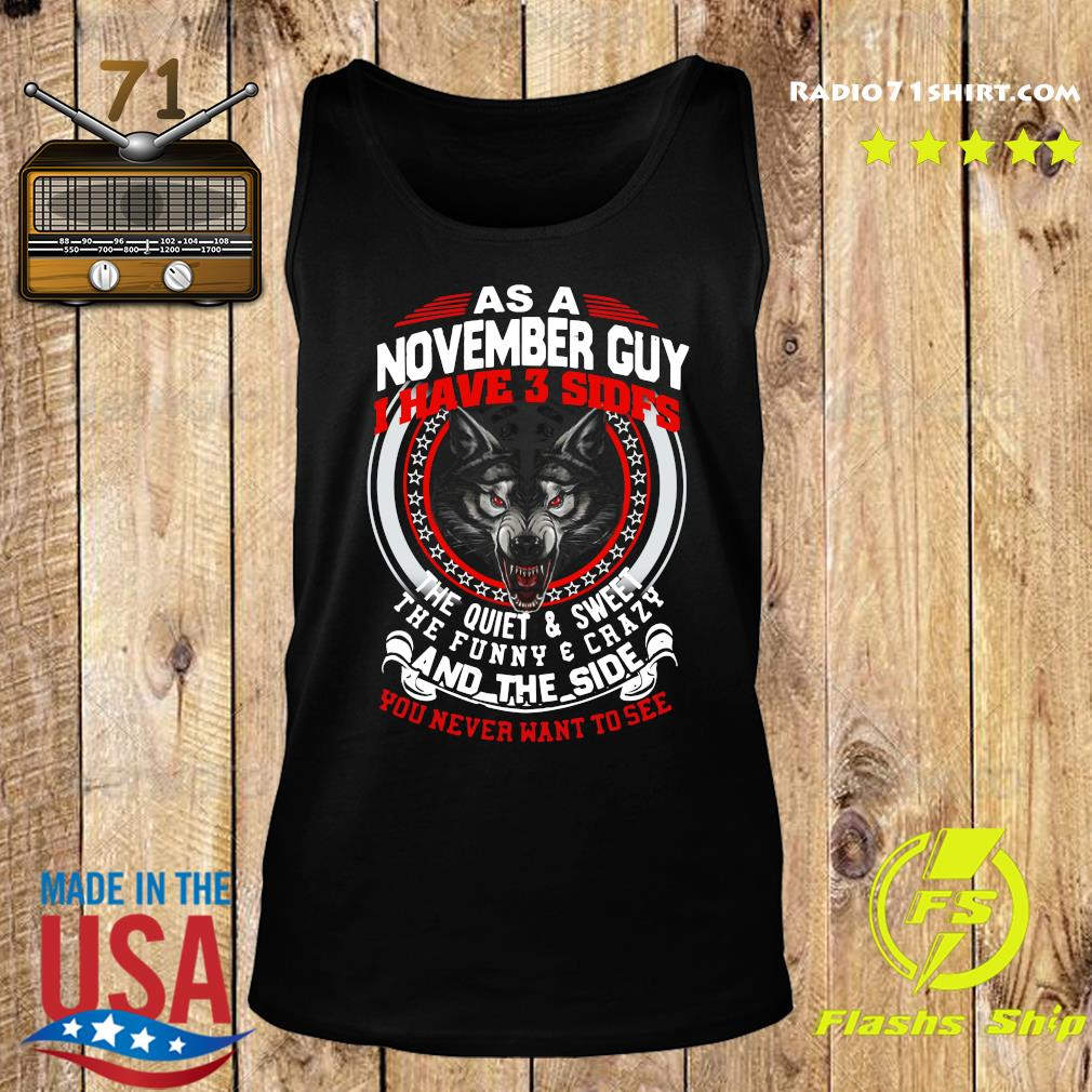 As A November Guy I Have 3 Sides The Quiet And Sweet The Funny And Crazy And The Side You Never Want To See Shirt Tank top
