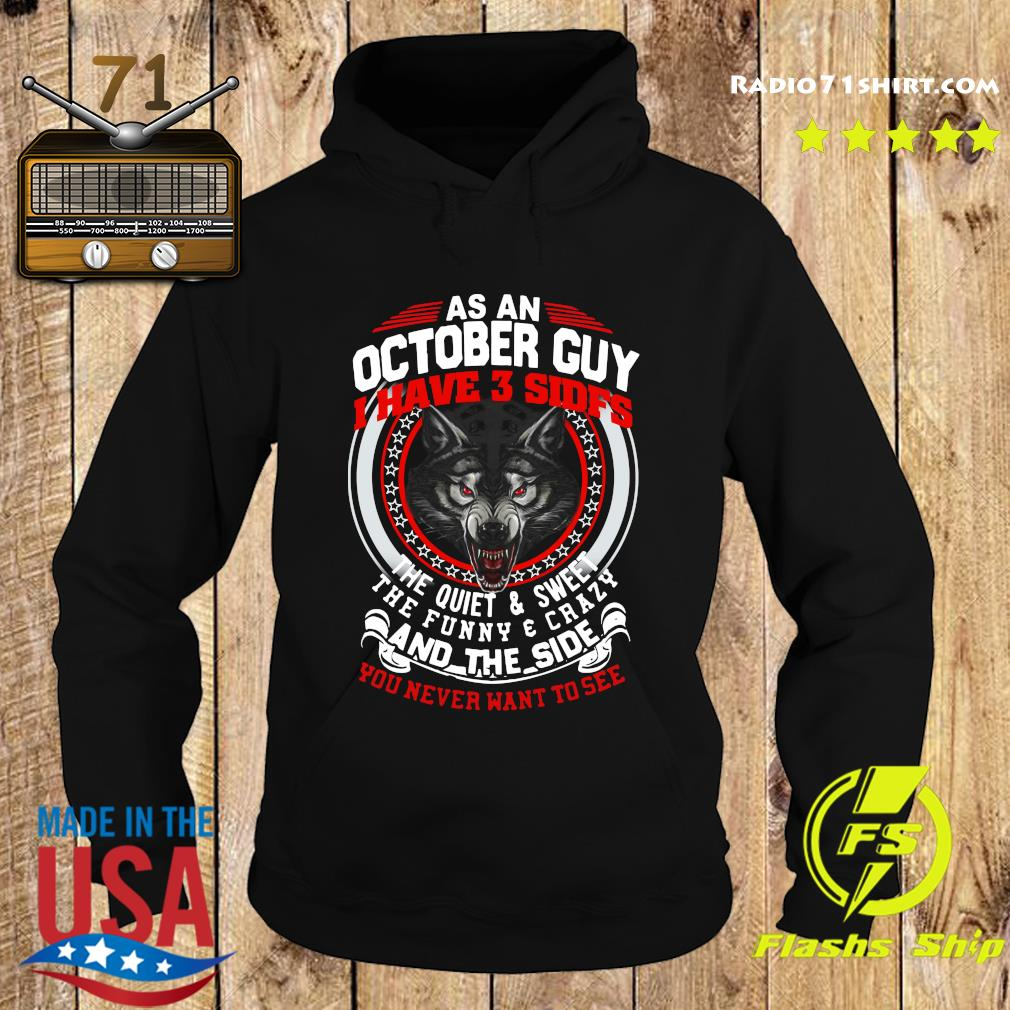 As A October Guy I Have 3 Sides The Quiet And Sweet The Funny And Crazy And The Side You Never Want To See Shirt Hoodie