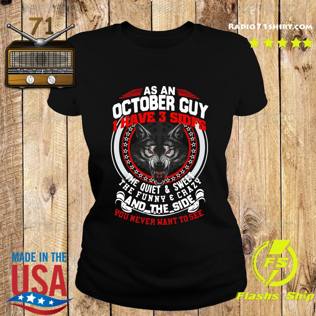 As A October Guy I Have 3 Sides The Quiet And Sweet The Funny And Crazy And The Side You Never Want To See Shirt Ladies tee