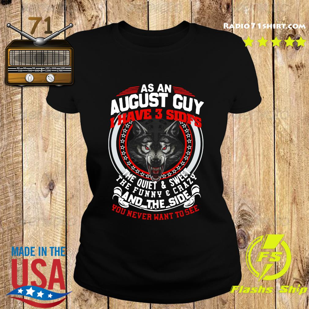 As An August Guy I Have 3 Sides The Quiet And Sweet The Funny And Crazy And The Side You Never Want To See Shirt Ladies tee