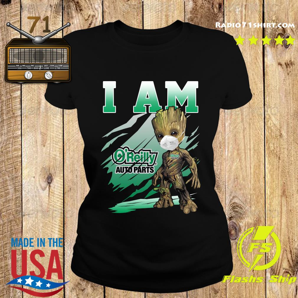 Baby Groot Face Mask I Am The O'reilly Auto Parts Shirt Ladies tee
