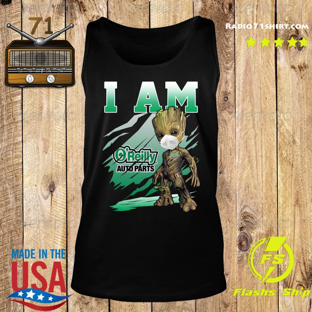 Baby Groot Face Mask I Am The O'reilly Auto Parts Shirt Tank top