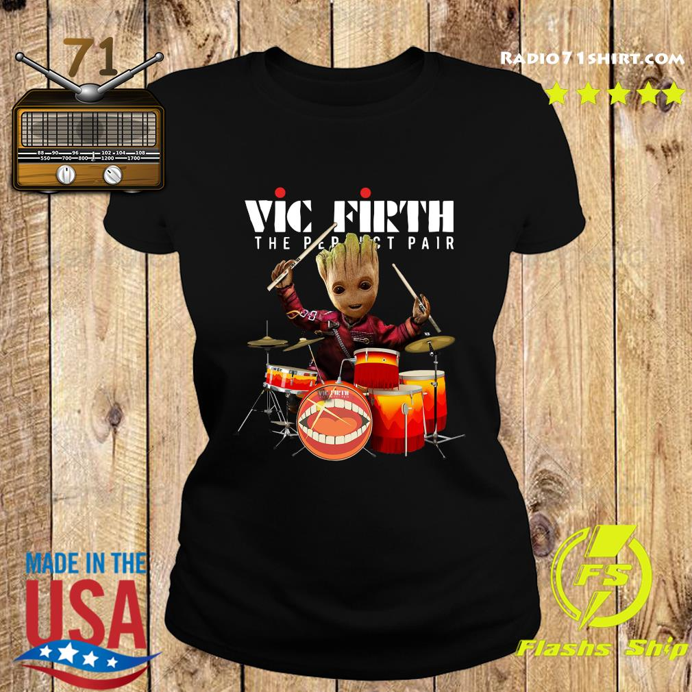 Baby Groot Show Animal Playing Vic Firth The Perfect Pair Shirt Ladies tee
