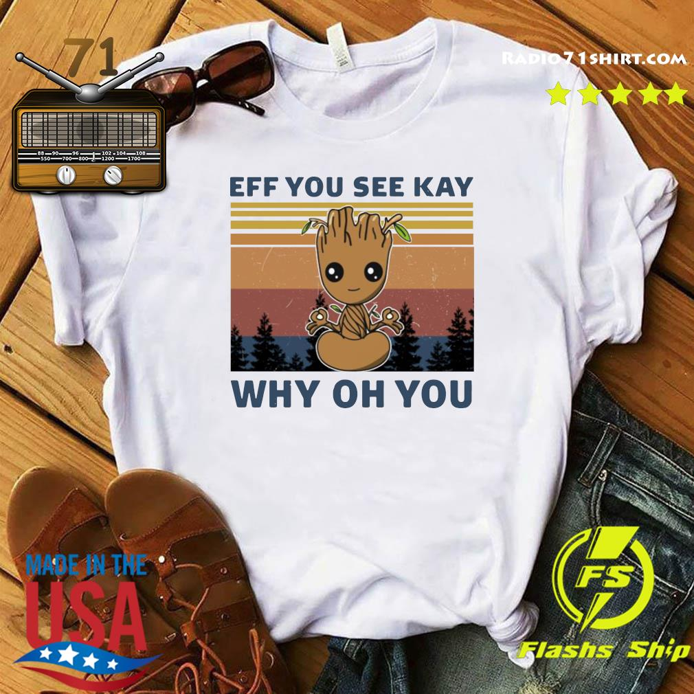 Baby Groot Yoga Eff You See Kay Why Oh You Vintage Shirt