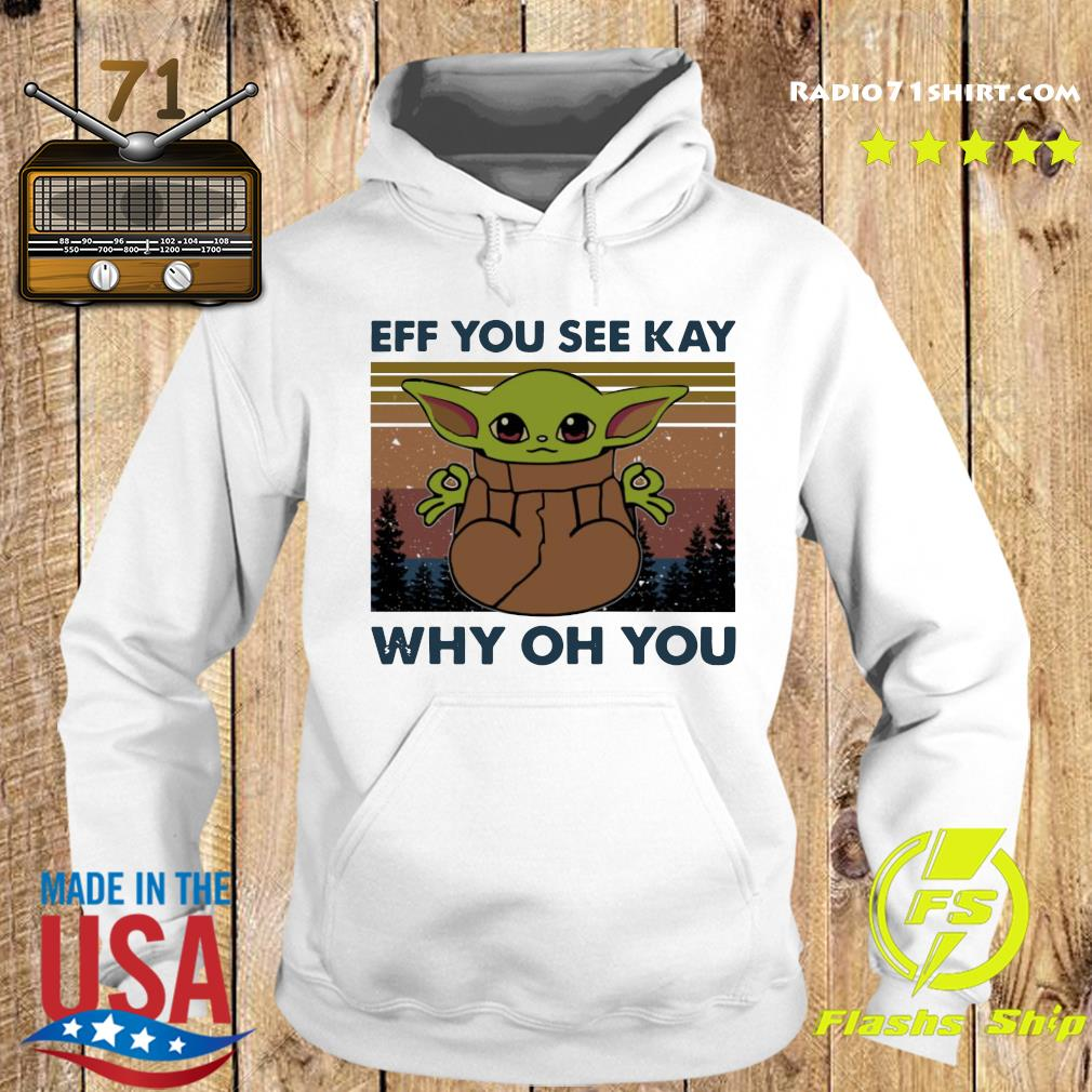 Baby Yoda Eff You See Kay Why Oh You Vintage Shirt Hoodie