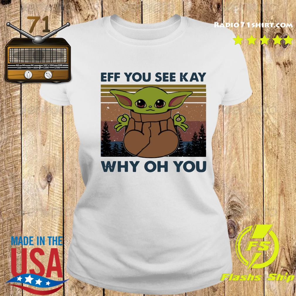 Baby Yoda Eff You See Kay Why Oh You Vintage Shirt Ladies tee