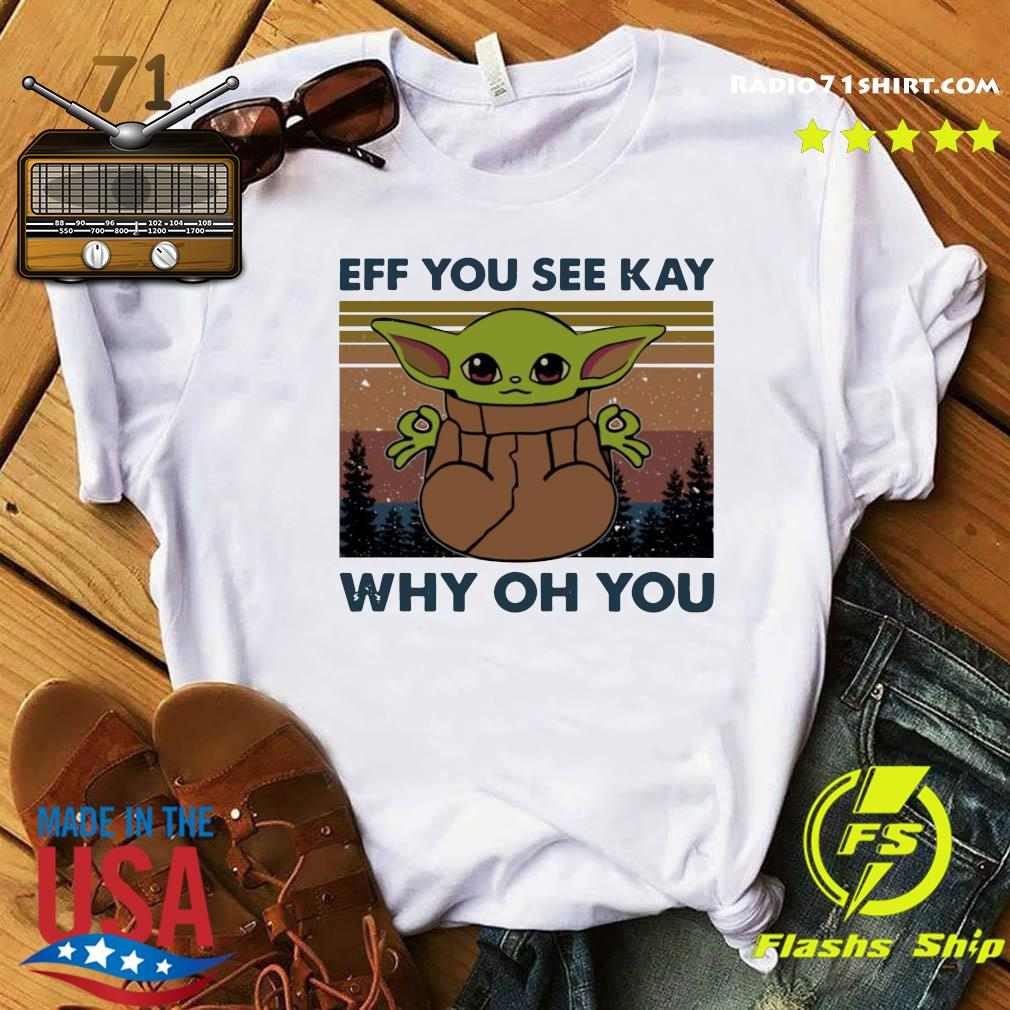 Baby Yoda Eff You See Kay Why Oh You Vintage Shirt