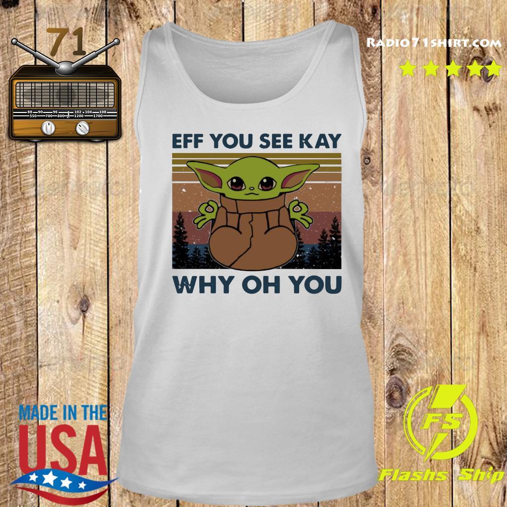 Baby Yoda Eff You See Kay Why Oh You Vintage Shirt Tank top