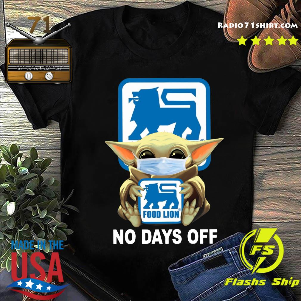 Baby Yoda Face Mask Hug Food Lion No Days Off Shirt